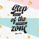 It's time to Step Out Of The Comfort Zone